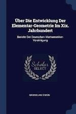 Über Die Entwicklung Der Elementar-Geometrie Im Xix. Jahrhundert: Bericht Der Deutschen Mathematiker-Vereinigung