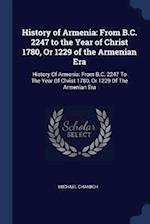History of Armenia: From B.C. 2247 to the Year of Christ 1780, Or 1229 of the Armenian Era: History Of Armenia: From B.C. 2247 To The Year Of Christ 1 af Michael Chamich