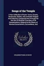 Songs of the Temple: A New Collection of Hymn Tunes, Chants, Sentences, Motets, And Anthems Original And Selected, Composed And Arranged for the Use o
