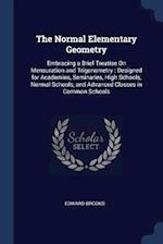 The Normal Elementary Geometry: Embracing a Brief Treatise On Mensuration and Trigonometry : Designed for Academies, Seminaries, High Schools, Normal