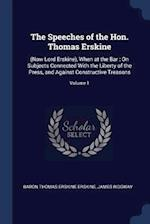 The Speeches of the Hon. Thomas Erskine: (Now Lord Erskine), When at the Bar : On Subjects Connected With the Liberty of the Press, and Against Constr