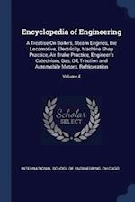 Encyclopedia of Engineering: A Treatise On Boilers, Steam Engines, the Locomotive, Electricity, Machine Shop Practice, Air Brake Practice, Engineer's