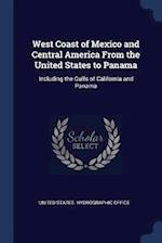 West Coast of Mexico and Central America From the United States to Panama: Including the Gulfs of California and Panama