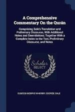 A Comprehensive Commentary On the Qurán: Comprising Sale's Translation and Preliminary Discourse, With Additional Notes and Emendations; Together With
