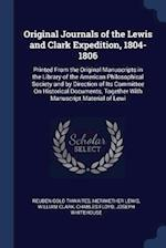 Original Journals of the Lewis and Clark Expedition, 1804-1806: Printed From the Original Manuscripts in the Library of the American Philosophical Soc