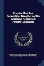 Chapter Sketches, Connecticut Daughters of the American Revolution; Patriots' Daughters