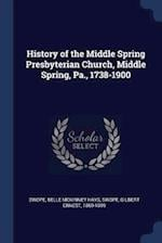 History of the Middle Spring Presbyterian Church, Middle Spring, Pa., 1738-1900