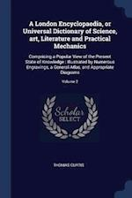 A London Encyclopaedia, or Universal Dictionary of Science, art, Literature and Practical Mechanics: Comprising a Popular View of the Present State of