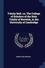 Trinity Hall ; or, The College of Scholars of the Holy Trinity of Norwich, in the University of Cambridge