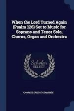When the Lord Turned Again (Psalm 126) Set to Music for Soprano and Tenor Solo, Chorus, Organ and Orchestra