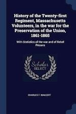 History of the Twenty-first Regiment, Massachusetts Volunteers, in the war for the Preservation of the Union, 1861-1865: With Statistics of the war an