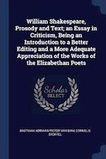 William Shakespeare, Prosody and Text; an Essay in Criticism, Being an Introduction to a Better Editing and a More Adequate Appreciation of the Works