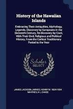 History of the Hawaiian Islands: Embracing Their Antiquities, Mythology, Legends, Discovery by Europeans in the Sixteenth Century, Re-discovery by Coo