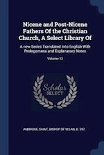Nicene and Post-Nicene Fathers Of the Christian Church, A Select Library Of: A new Series Translated Into English With Prolegomena and Explanatory Not