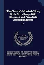 The Christy's Minstrels' Song Book: Sixty Songs With Choruses and Pianoforte Accompaniments: 2