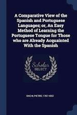 A Comparative View of the Spanish and Portuguese Languages; or, An Easy Method of Learning the Portuguese Tongue for Those who are Already Acquainted