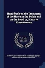 Hand-book on the Treatment of the Horse in the Stable and on the Road, or, Hints to Horse Owners