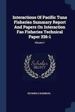 Interactions Of Pacific Tuna Fisheries Summary Report And Papers On Interaction Fao Fisheries Technical Paper 336-1; Volume 1