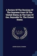 A Review Of The Decision Of The Supreme Court Of The United States, In The Case Of Geo. Reynolds Vs. The United States