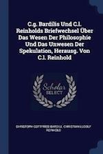 C.g. Bardilis Und C.l. Reinholds Briefwechsel Über Das Wesen Der Philosophie Und Das Unwesen Der Spekulation, Herausg. Von C.l. Reinhold