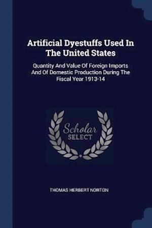 Artificial Dyestuffs Used In The United States: Quantity And Value Of Foreign Imports And Of Domestic Production During The Fiscal Year 1913-14