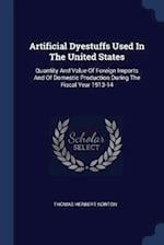 Artificial Dyestuffs Used In The United States: Quantity And Value Of Foreign Imports And Of Domestic Production During The Fiscal Year 1913-14 af Thomas Herbert Norton