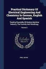 Practical Dictionary Of Electrical Engineering And Chemistry In German, English And Spanish: Treating Especially Of Modern Machine Industry, The Found