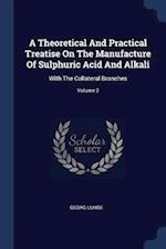 A Theoretical And Practical Treatise On The Manufacture Of Sulphuric Acid And Alkali: With The Collateral Branches; Volume 2