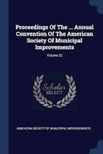 Proceedings Of The ... Annual Convention Of The American Society Of Municipal Improvements; Volume 22