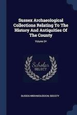 Sussex Archaeological Collections Relating To The History And Antiquities Of The County; Volume 34