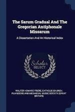The Sarum Gradual And The Gregorian Antiphonale Missarum: A Dissertation And An Historical Index