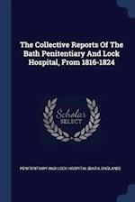 The Collective Reports Of The Bath Penitentiary And Lock Hospital, From 1816-1824