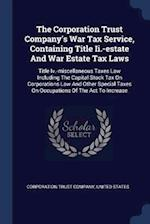 The Corporation Trust Company's War Tax Service, Containing Title Ii.-estate And War Estate Tax Laws: Title Iv.-miscellaneous Taxes Law Including The