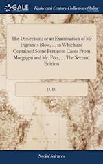 The Dissection; or an Examination of Mr Ingram's Blow, ... in Which are Contained Some Pertinent Cases From Morgagni and Mr. Pott; ... The Second Edit