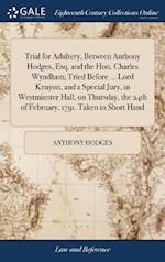 Trial for Adultery, Between Anthony Hodges, Esq. and the Hon. Charles Wyndham; Tried Before ... Lord Kenyon, and a Special Jury, in Westminster Hall,