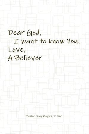 Dear God, I want to know You. Love, A Believer