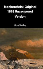 Frankenstein: Original 1818 Uncensored Version af Mary Shelley