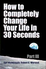How to Completely Change Your Life in 30 Seconds - Part III