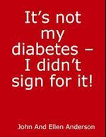 It's Not My Diabetes! - I Didn't Order It!
