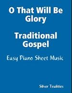 O That Will Be Glory Traditional Gospel - Easy Piano Sheet Music