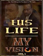 His Life - My Vision : Autobiogetry Vol 1