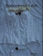 Seductress I Am