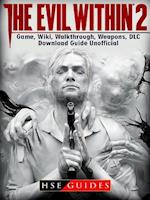 Evil Within 2 Game, Wiki, Walkthrough, Weapons, DLC, Download Guide Unofficial