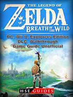 Legend of Zelda Breath of the Wild, PC, Wii U, Explorers Edition, DLC, Walkthrough, Game Guide Unofficial