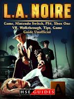 LA Noire Game, Nintendo Switch, PS4, Xbox One, VR, Walkthrough, Tips, Game Guide Unofficial