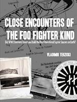 CLOSE ENCOUNTERS OF THE FOO FIGHTER KIND: DID WW2 GERMANY INVENT AND BUILD THE FIRST OPERATIONAL FIGHTER SAUCERS ON EARTH