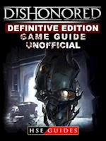 Dishonored Definitive Edition Game Guide Unofficial
