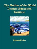 The Outline of the World Leaders Education Institute af Johnson K. Gao