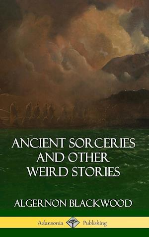 Ancient Sorceries and Other Weird Stories (Hardcover)