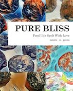 Food! It's Spelt With Love: Pure Bliss